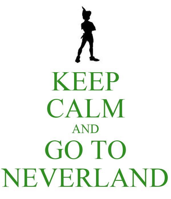 KEEP CALM AND GO TO NEVERLAND