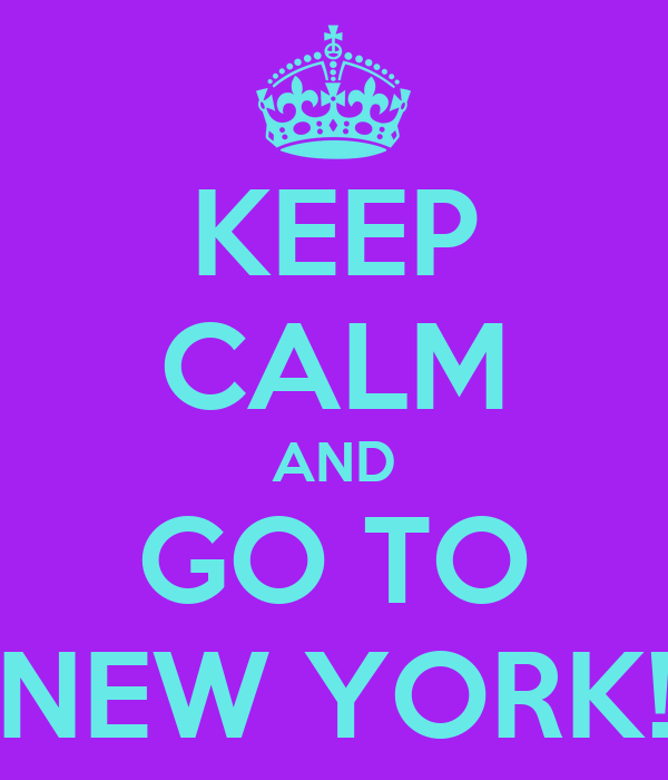KEEP CALM AND GO TO NEW YORK!