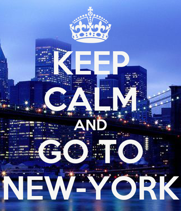 KEEP CALM AND GO TO NEW-YORK