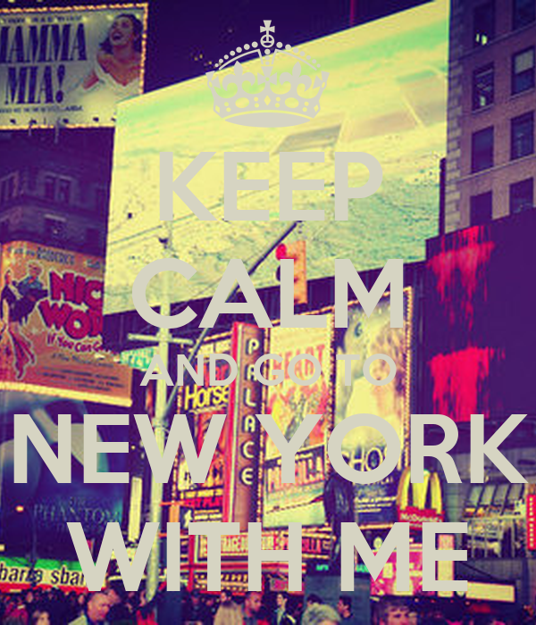 KEEP CALM AND GO TO NEW YORK WITH ME