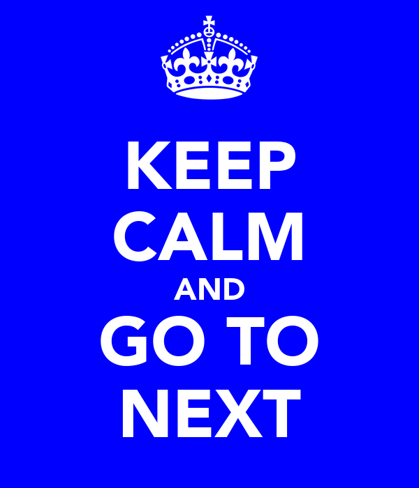 KEEP CALM AND GO TO NEXT