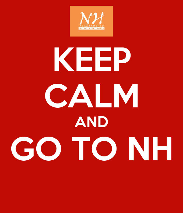 KEEP CALM AND GO TO NH