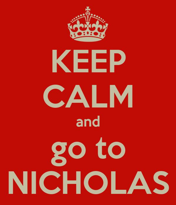 KEEP CALM and go to NICHOLAS