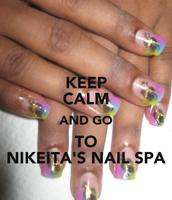 KEEP CALM AND GO TO NIKEITA'S NAIL SPA