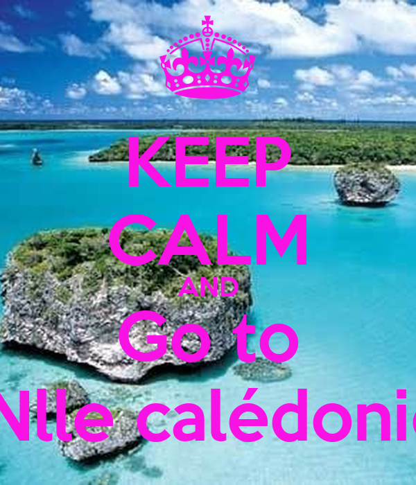 KEEP CALM AND Go to  Nlle calédonie