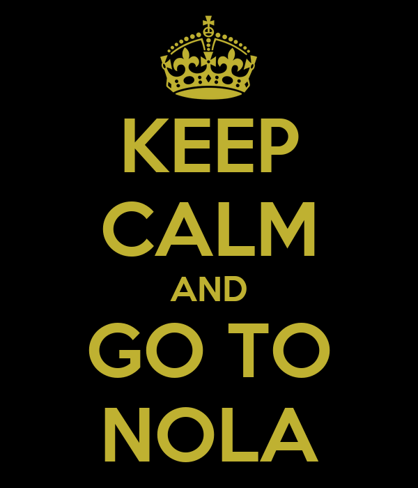 KEEP CALM AND GO TO NOLA