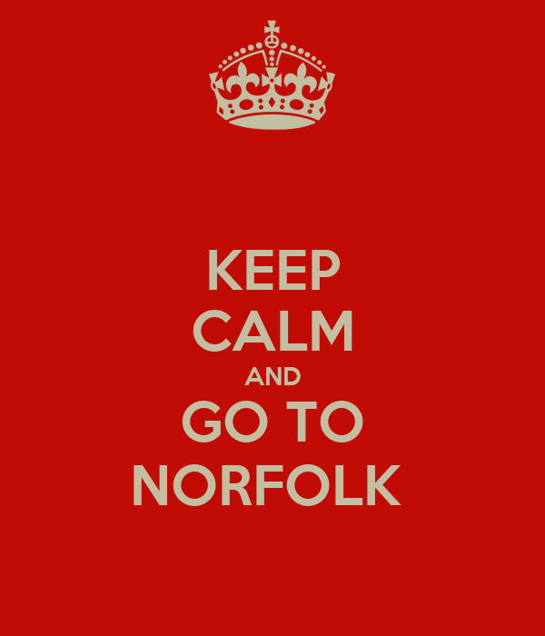 KEEP CALM AND GO TO NORFOLK