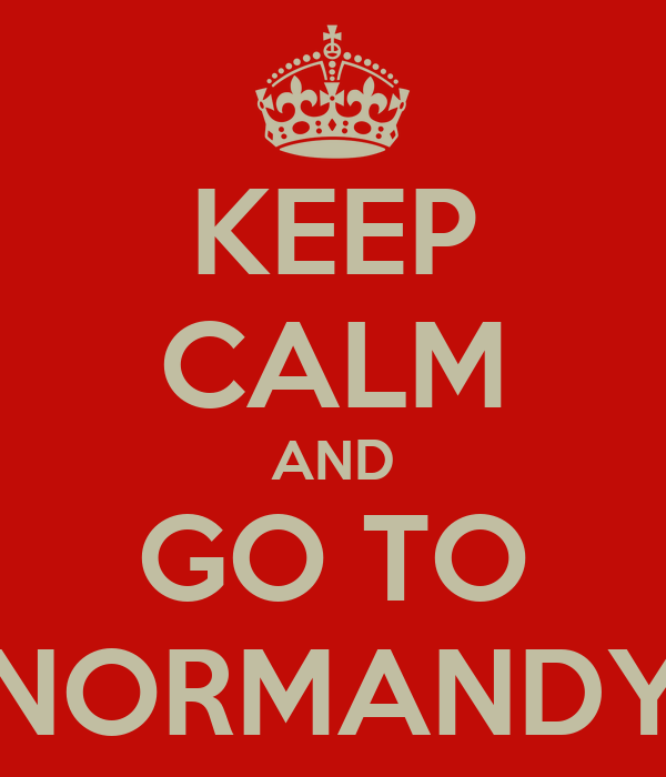 KEEP CALM AND GO TO NORMANDY