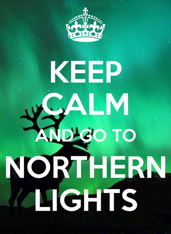 KEEP CALM AND GO TO NORTHERN LIGHTS