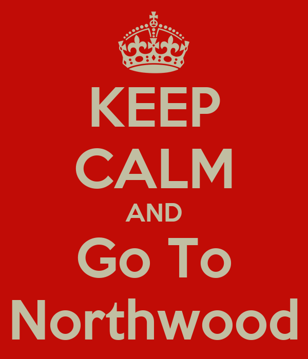 KEEP CALM AND Go To Northwood