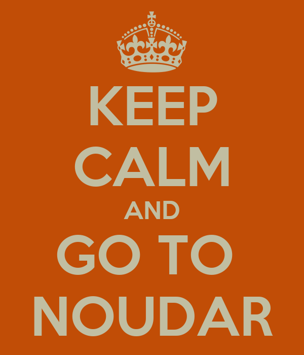 KEEP CALM AND GO TO  NOUDAR