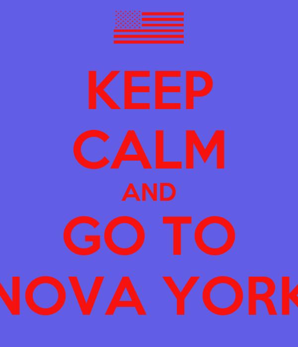KEEP CALM AND GO TO NOVA YORK