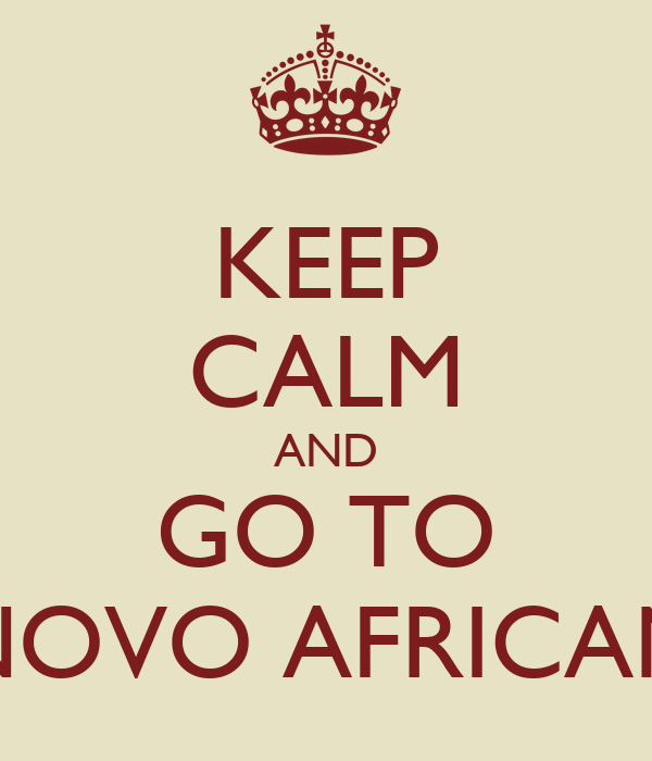 KEEP CALM AND GO TO NOVO AFRICAN