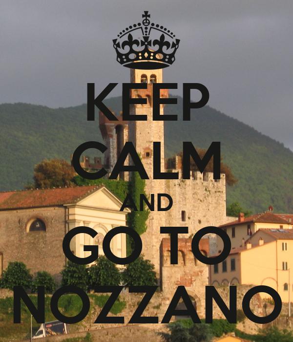 KEEP CALM AND GO TO NOZZANO