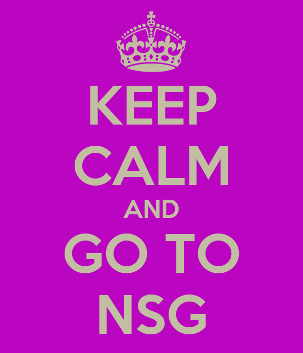 KEEP CALM AND GO TO NSG