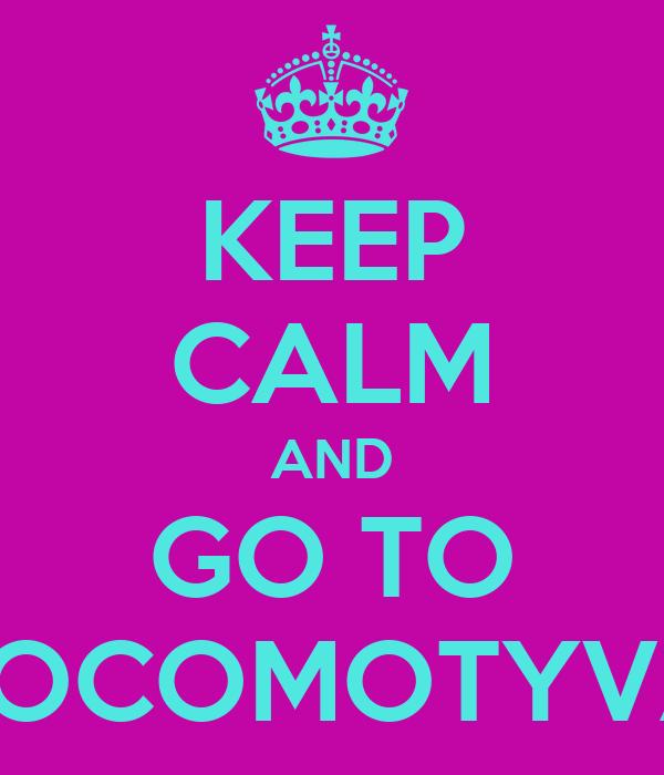 KEEP CALM AND GO TO NUTSLOCOMOTYVA.COM