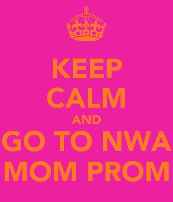 KEEP CALM AND GO TO NWA MOM PROM