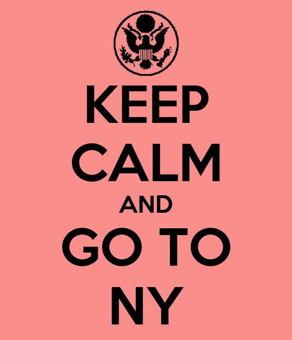 KEEP CALM AND GO TO NY