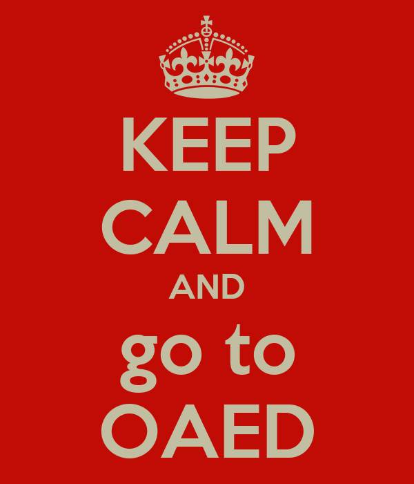KEEP CALM AND go to OAED