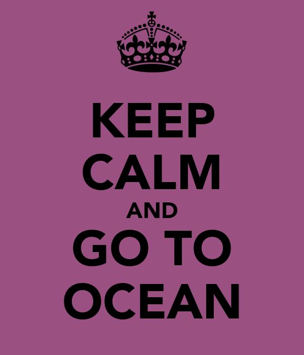 KEEP CALM AND GO TO OCEAN
