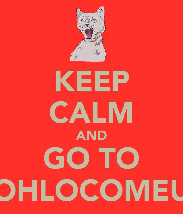 KEEP CALM AND GO TO OHLOCOMEU