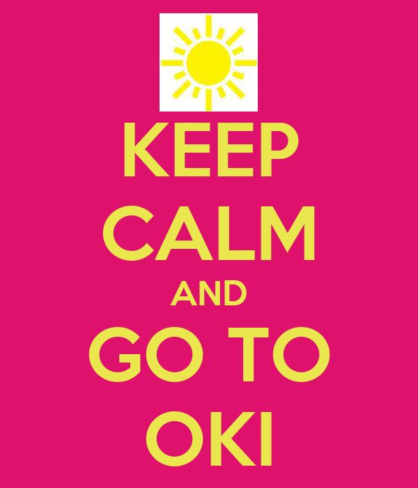 KEEP CALM AND GO TO OKI