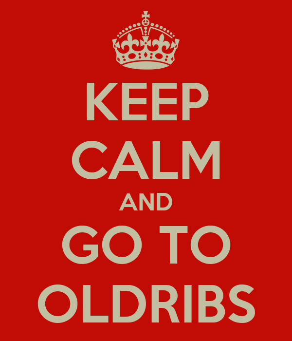 KEEP CALM AND GO TO OLDRIBS