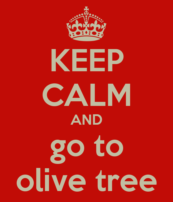 KEEP CALM AND go to olive tree