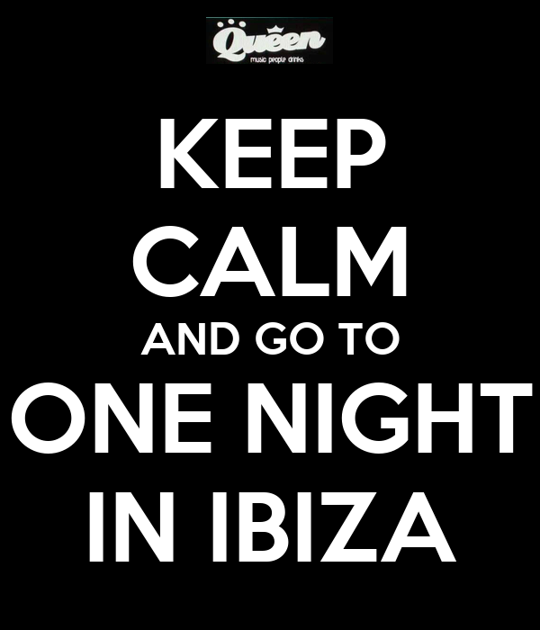 KEEP CALM AND GO TO ONE NIGHT IN IBIZA