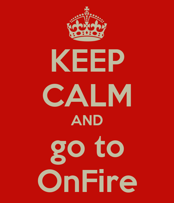 KEEP CALM AND go to OnFire