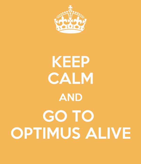 KEEP CALM AND GO TO  OPTIMUS ALIVE