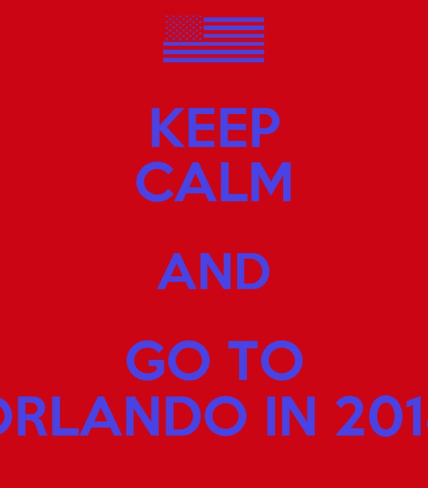 KEEP CALM AND GO TO ORLANDO IN 2014