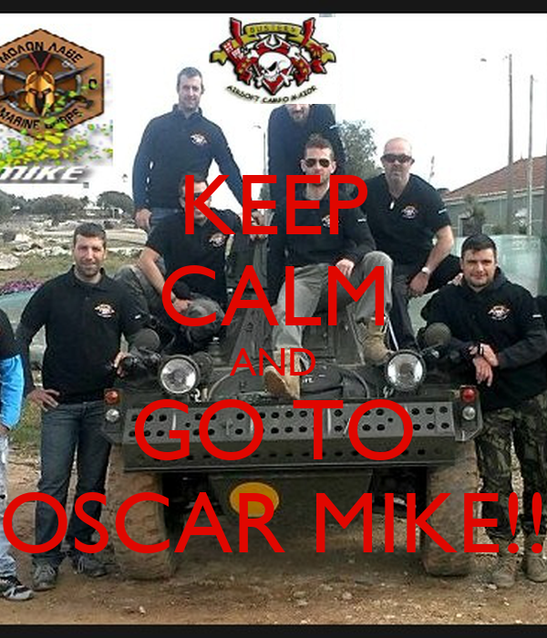 KEEP CALM AND GO TO OSCAR MIKE!!