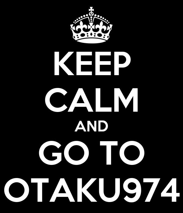 KEEP CALM AND GO TO OTAKU974