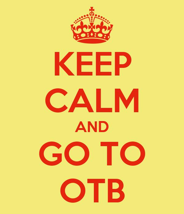 KEEP CALM AND GO TO OTB