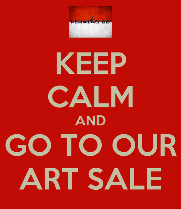 KEEP CALM AND GO TO OUR ART SALE