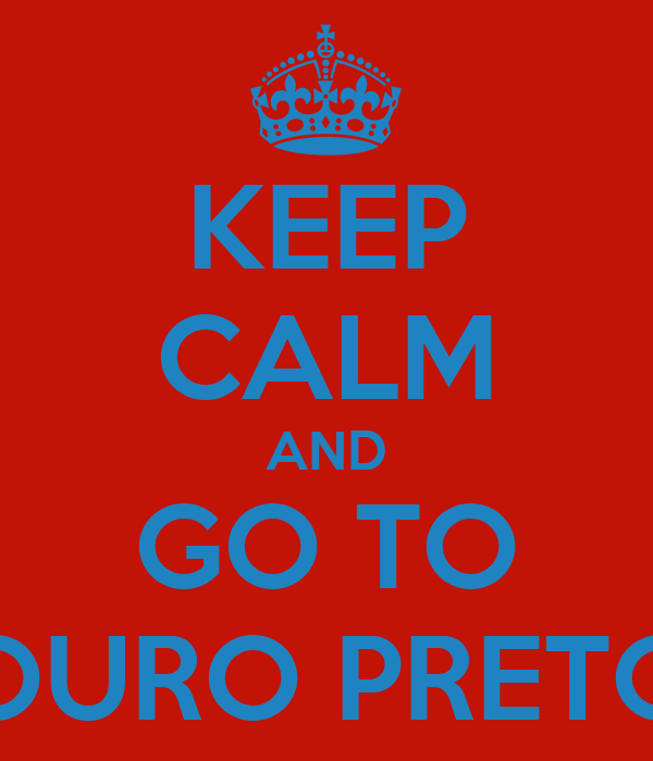 KEEP CALM AND GO TO OURO PRETO