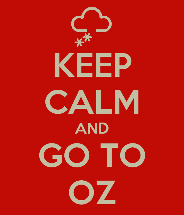 KEEP CALM AND GO TO OZ