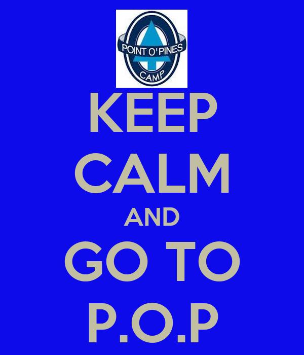 KEEP CALM AND GO TO P.O.P
