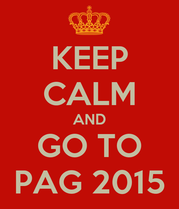 KEEP CALM AND GO TO PAG 2015