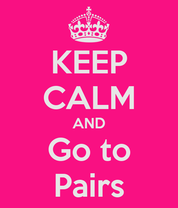 KEEP CALM AND Go to Pairs