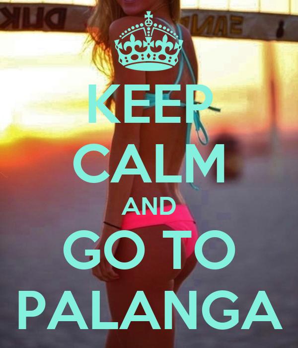 KEEP CALM AND GO TO PALANGA