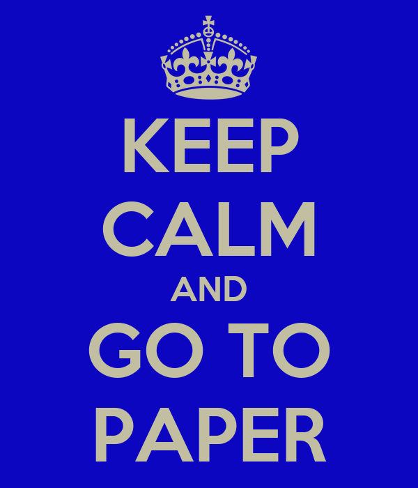 KEEP CALM AND GO TO PAPER