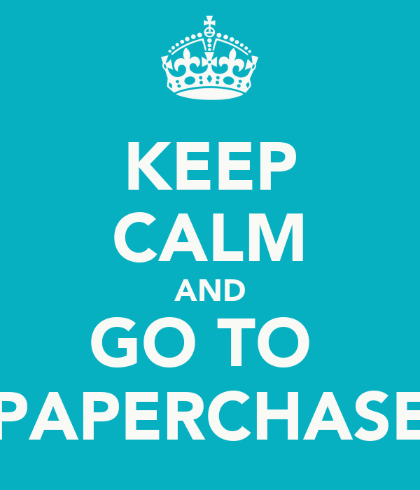KEEP CALM AND GO TO  PAPERCHASE