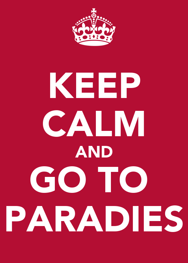 KEEP CALM AND GO TO  PARADIES