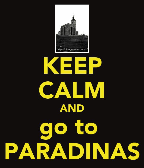 KEEP CALM AND go to   PARADINAS