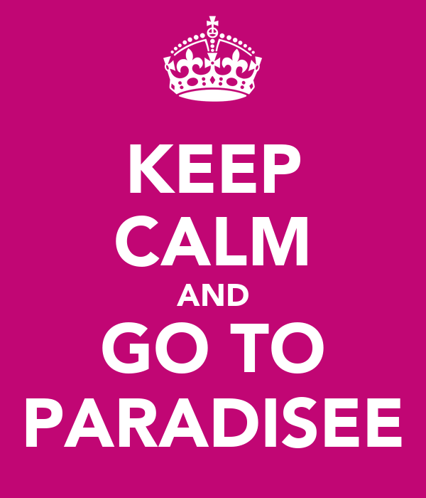 KEEP CALM AND GO TO PARADISEE