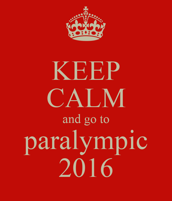 KEEP CALM and go to paralympic 2016