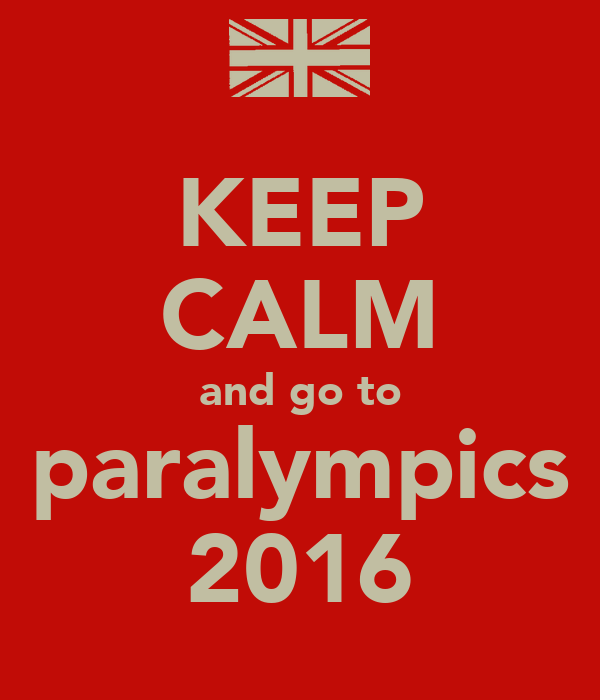 KEEP CALM and go to paralympics 2016