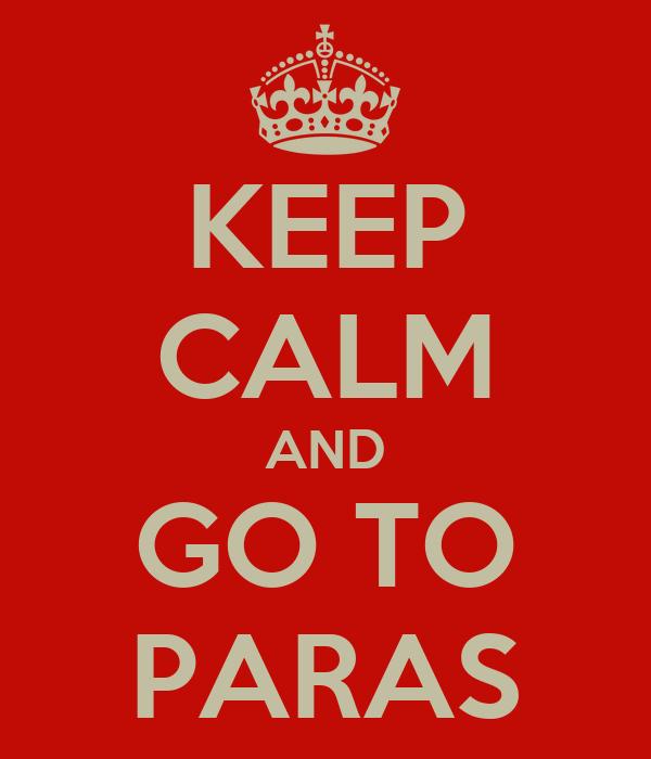 KEEP CALM AND GO TO PARAS